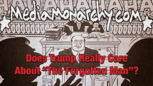 """Does Trump Really Care About """"The Forgotten Man""""?"""