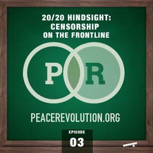 peace revolution episode003: 20/20 hindsight - censorship on the frontline