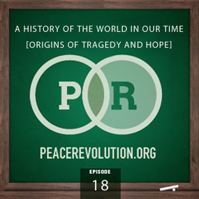 Peace Revolution: Episode018 – A History of the World in Our Time