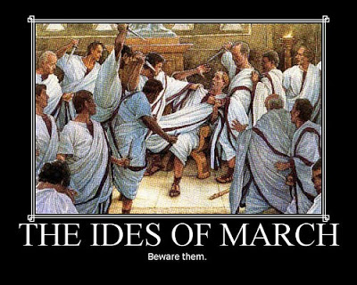 beware the ides of march: from then to now