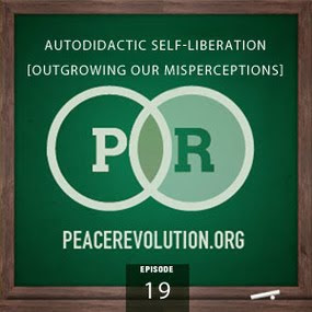 peace revolution: episode019 - autodidactic self-liberation