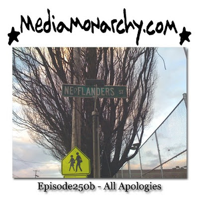 Media Monarchy: Episode250b - All Apologies
