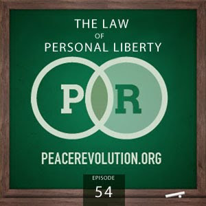 Peace Revolution: Episode054 - The Law of Personal Liberty