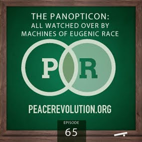 Peace Revolution: Episode065 - Panopticon: All Watched Over by Machines of Eugenic Race